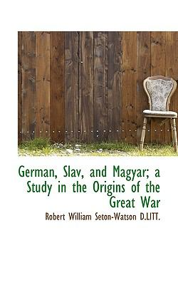 German, Slav, and Magyar; a Study in the Origins of the Great War  N/A 9781116726640 Front Cover