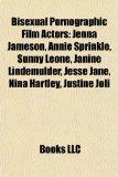 Bisexual Pornographic Film Actors Jenna Jameson, Annie Sprinkle, Sunny Leone, Janine Lindemulder, Jesse Jane, Nina Hartley, Justine Joli N/A 9781155857640 Front Cover