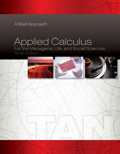 Applied Calculus for the Managerial, Life, and Social Sciences: A Brief Approach 10th 2014 9781285464640 Front Cover