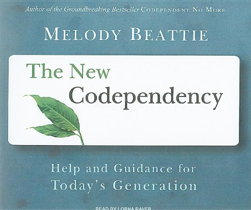 The New Codependency: Help and Guidance for Today's Generation  2009 9781400111640 Front Cover