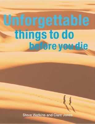 Unforgettable Things to Do Before You Die   2005 9781554070640 Front Cover