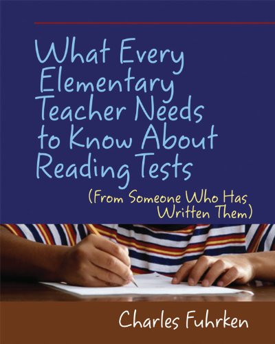 What Every Elementary Teacher Needs to Know about Reading Tests From Someone Who Has Written Them  2009 edition cover