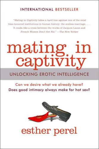 Mating in Captivity Unlocking Erotic Intelligence  2007 edition cover