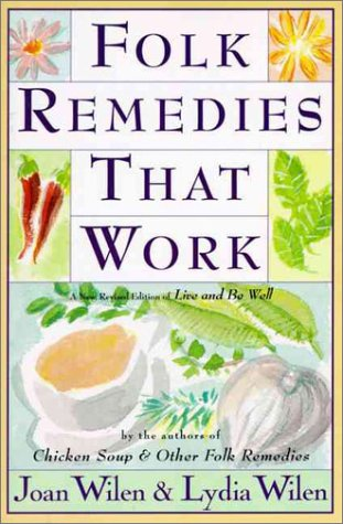 Folk Remedies That Work By Joan and Lydia Wilen, Authors of Chicken Soup and Other Folk Remedies N/A 9780060951641 Front Cover
