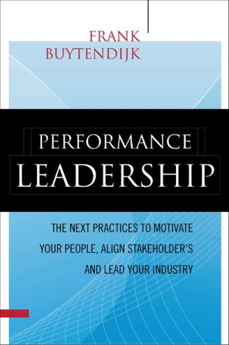 Performance Leadership The Next Practices to Motivate Your People, Align Stakeholders, and Lead Your Industry  2009 edition cover