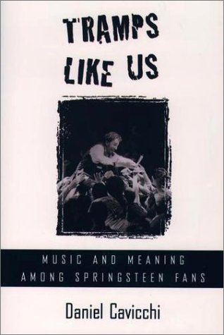 Tramps Like Us Music and Meaning among Springsteen Fans  1998 9780195125641 Front Cover