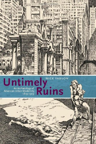 Untimely Ruins An Archaeology of American Urban Modernity, 1819-1919  2010 edition cover