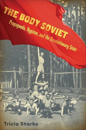 Body Soviet Propaganda, Hygiene, and the Revolutionary State  2008 9780299229641 Front Cover