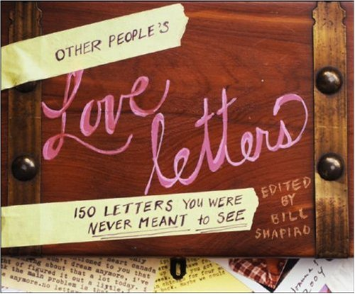 Other People's Love Letters 150 Letters You Were Never Meant to See  2007 9780307382641 Front Cover