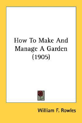 How to Make and Manage a Garden N/A 9780548671641 Front Cover