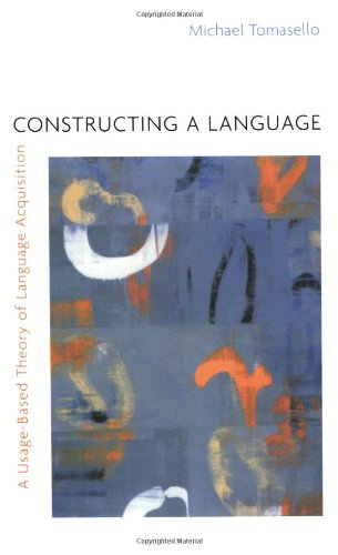 Constructing a Language A Usage-Based Theory of Language Acquisition  2003 edition cover