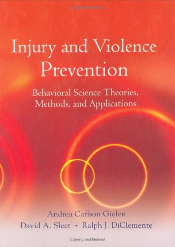 Injury and Violence Prevention Behavioral Science Theories, Methods, and Applications  2006 edition cover
