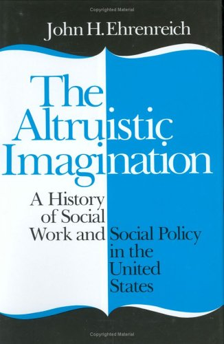 Altruistic Imagination A History of Social Work and Social Policy in the United States  1985 edition cover