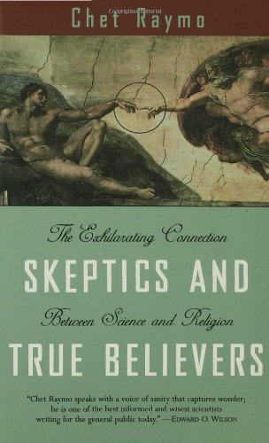 Skeptics and True Believers The Exhilarating Connection Between Science and Religion  1998 edition cover