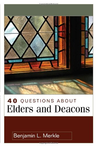 40 Questions about Elders and Deacons   2008 edition cover