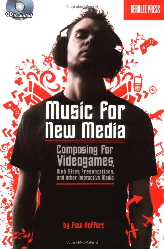 Music for New Media Composing for Videogames, Web Sites, Presentations and Other Interactive Media  2007 edition cover
