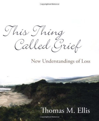 This Thing Called Grief : New Understandings of Loss 1st 2006 9780929636641 Front Cover