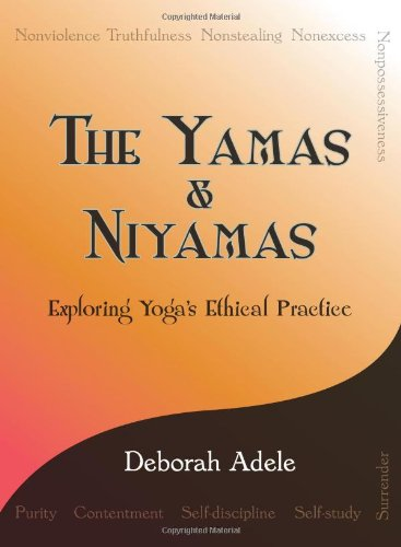 Yamas and Niyamas Exploring Yoga's Ethical Practice  2009 9780974470641 Front Cover