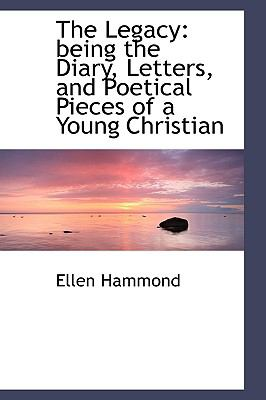 Legacy : Being the Diary, Letters, and Poetical Pieces of a Young Christian N/A edition cover
