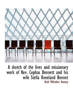 Sketch of the Lives and Missionary Work of Rev Cephas Bennett and His Wife Stella Kneeland Bennet N/A 9781113605641 Front Cover