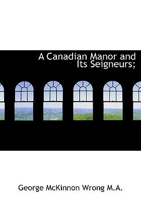 Canadian Manor and Its Seigneurs; N/A 9781115234641 Front Cover