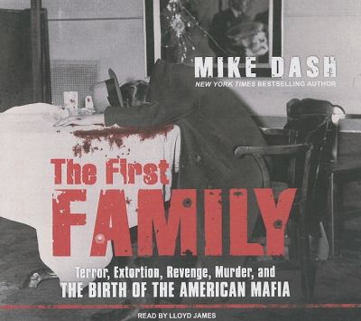 The First Family: Terror, Extortion, Revenge, Murder, and the Birth of the American Mafia, Library Edition  2009 edition cover