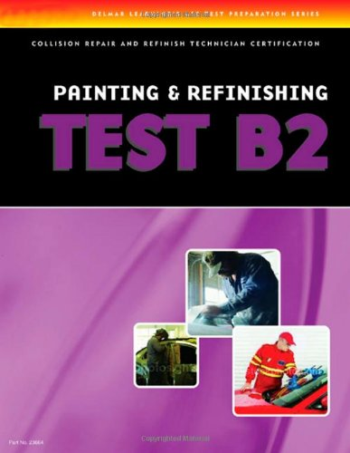 ASE Test Preparation Collision Repair and Refinish- Test B2: Painting and Refinishing  3rd 2007 (Revised) 9781401836641 Front Cover