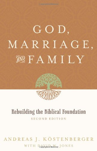 God, Marriage, and Family Rebuilding the Biblical Foundation 2nd 2010 (Revised) edition cover