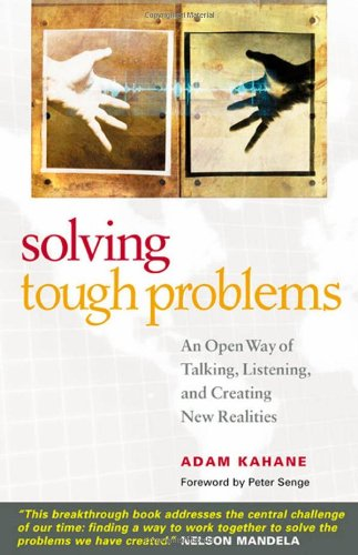 Solving Tough Problems An Open Way of Talking, Listening, and Creating New Realities 2nd 2007 edition cover