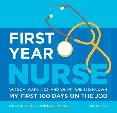 First Year Nurse Wisdom, Warnings, and What I Wish I'd Known My First 100 Days on the Job 3rd 2009 edition cover