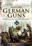 With the German Guns Four Year on the Western Front  2012 9781848848641 Front Cover