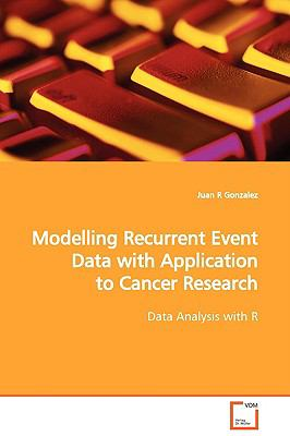 Modelling Recurrent Event Data with Application to Cancer Research   2009 9783836474641 Front Cover