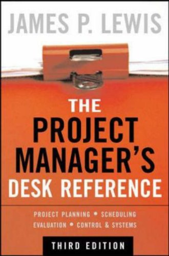 Project Manager's Desk Reference Project Planning - Scheduling - Evaluation - Control and Systems 3rd 2007 (Revised) edition cover