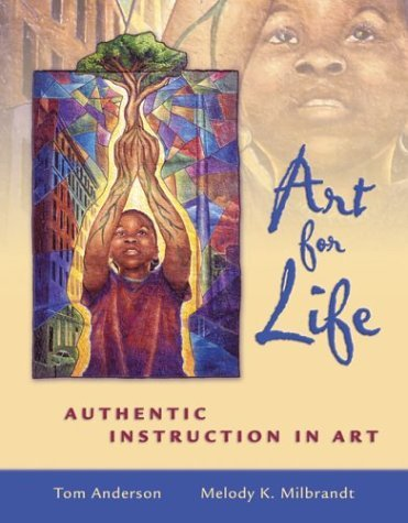 Art for Life Authentic Instruction in Art  2005 edition cover