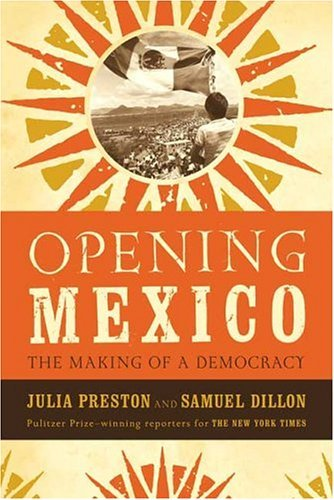 Opening Mexico The Making of a Democracy N/A edition cover