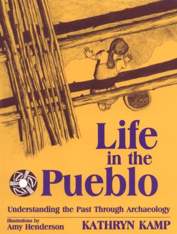 Life in the Pueblo Understanding the Past Through Archaeology N/A edition cover