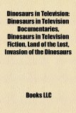 Dinosaurs in Television Dinosaurs in Television Documentaries, Dinosaurs in Television Fiction, Land of the Lost, Invasion of the Dinosaurs N/A edition cover