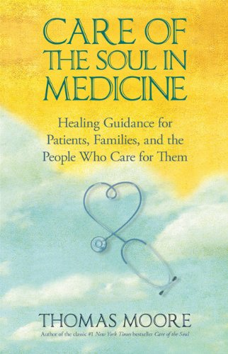 Care of the Soul in Medicine Healing Guidance for Patients, Families, and the People Who Care for Them N/A edition cover