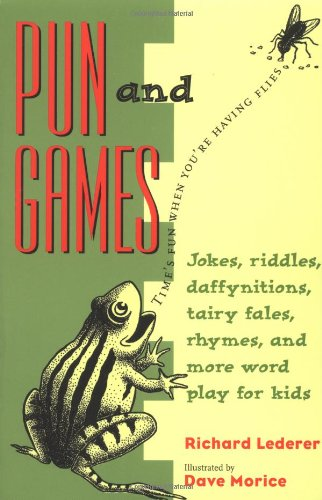 Pun and Games Jokes, Riddles, Daffynitions, Tairy Fales, Rhymes, and More Word Play for Kids N/A 9781556522642 Front Cover