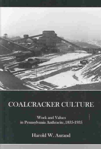 Coal Cracker Culture Work and Values in Pennsylvania Anthracite, 1835-1935  2003 9781575910642 Front Cover