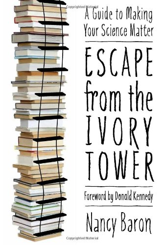 Escape from the Ivory Tower A Guide to Making Your Science Matter  2010 edition cover