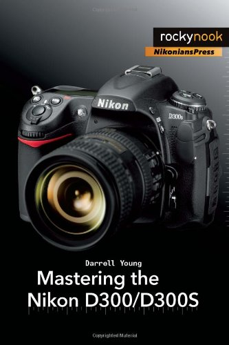 Mastering the Nikon D300/D300S   2010 9781933952642 Front Cover