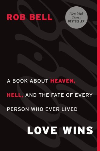 Love Wins A Book about Heaven, Hell, and the Fate of Every Person Who Ever Lived  2011 edition cover