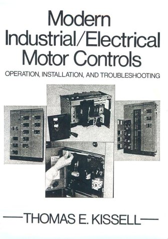 Modern Industrial Electrical Motor Controls Operation, Installation and Troubleshooting 1st 1990 edition cover
