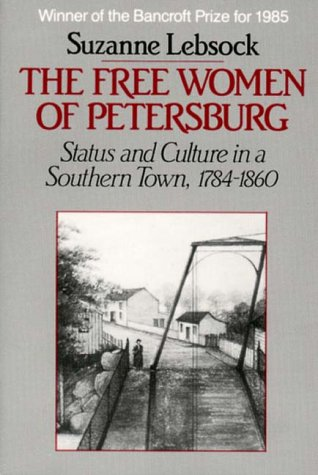 Free Women of Petersburg Status and Culture in a Southern Town, 1784-1860  1985 (Reprint) edition cover