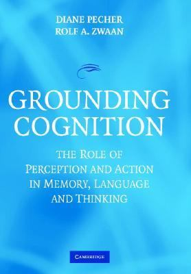 Grounding Cognition The Role of Perception and Action in Memory, Language, and Thinking  2005 9780521834643 Front Cover