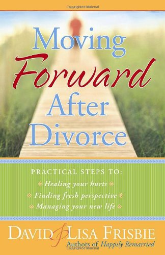 Moving Forward after Divorce Practical Steps to Healing Your Hurts, Finding Fresh Perspective, Managing Your New Life  2006 9780736917643 Front Cover