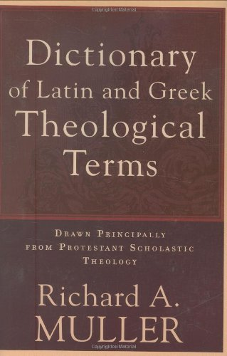 Dictionary of Latin and Greek Theological Terms Drawn Principally from Protestant Scholastic Theology N/A edition cover
