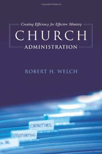 Church Administration Creating Efficiency for Effective Ministry  2005 edition cover