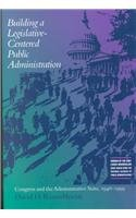 Building a Legislative-Centered Public Administration Congress and the Administrative State, 1946-1999  2002 edition cover